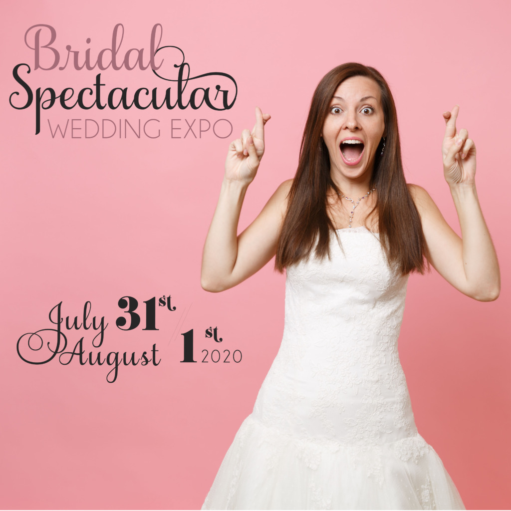 Bridal Spectacular Wedding Expo July 31-August 1, 2020